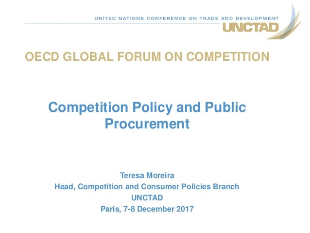 OECD GLOBAL FORUM ON COMPETITION Competition Policy and Public Procurement Teresa Moreira Head, Competition and Consumer P...