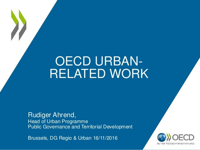 OECD URBAN- RELATED WORK Rudiger Ahrend, Head of Urban Programme Public Governance and Territorial Development Brussels, D...