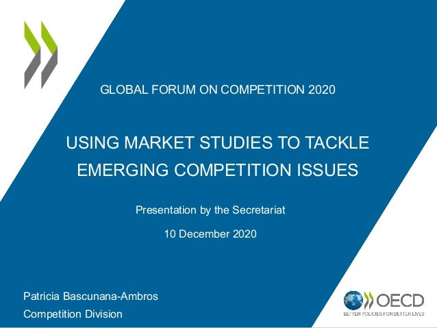 GLOBAL FORUM ON COMPETITION 2020 USING MARKET STUDIES TO TACKLE EMERGING COMPETITION ISSUES Presentation by the Secretaria...