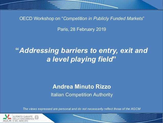 """""""Addressing barriers to entry, exit and a level playing field"""" OECD Workshop on """"Competition in Publicly Funded Markets"""" P..."""