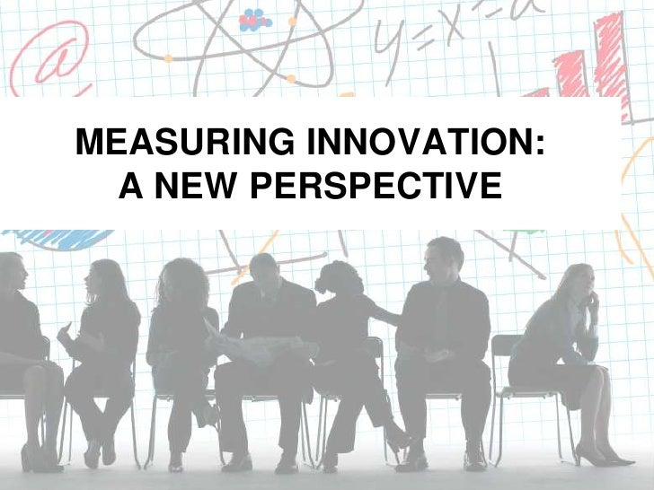 MEASURING INNOVATION: A NEW PERSPECTIVE<br />