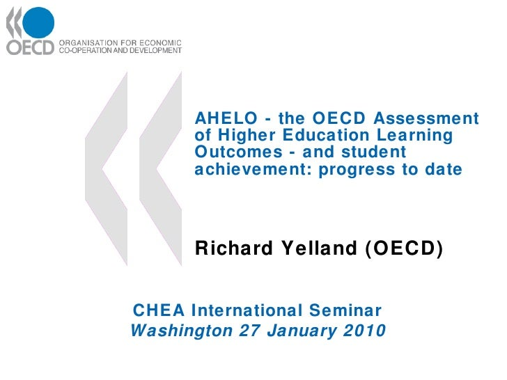 AHELO - the OECD Assessment of Higher Education Learning Outcomes - and student achievement: progress to date Richard Yell...