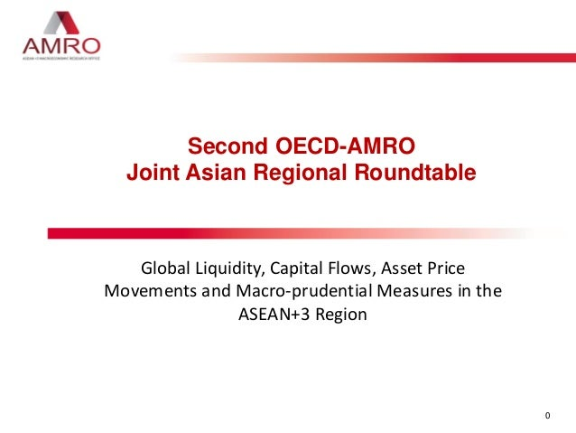 0 Second OECD-AMRO Joint Asian Regional Roundtable Global Liquidity, Capital Flows, Asset Price Movements and Macro-pruden...