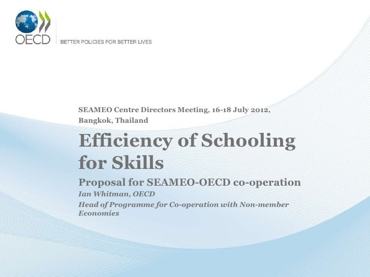 SEAMEO Centre Directors Meeting, 16-18 July 2012,Bangkok, ThailandEfficiency of Schoolingfor SkillsProposal for SEAMEO-OEC...