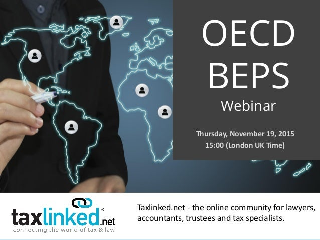 Taxlinked.net - the online community for lawyers, accountants, trustees and tax specialists. OECD BEPS Webinar Thursday, N...