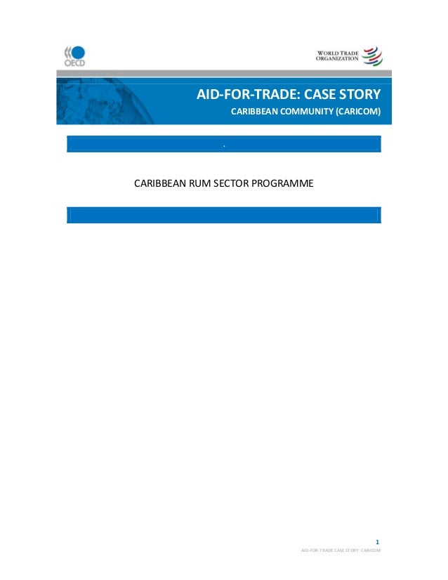 1 AID‐FOR‐TRADE CASE STORY: CARICOM            .    CARIBBEAN RUM SECTOR PROGRAMME        AID‐FOR‐TRADE: CASE STORY CARI...