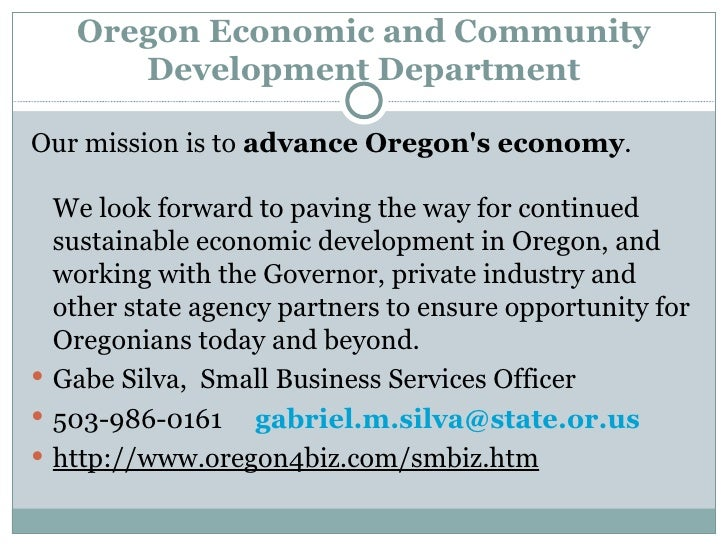 Oregon Economic and Community Development Department <ul><li>Our mission is to  advance Oregon's economy .  We look forwa...