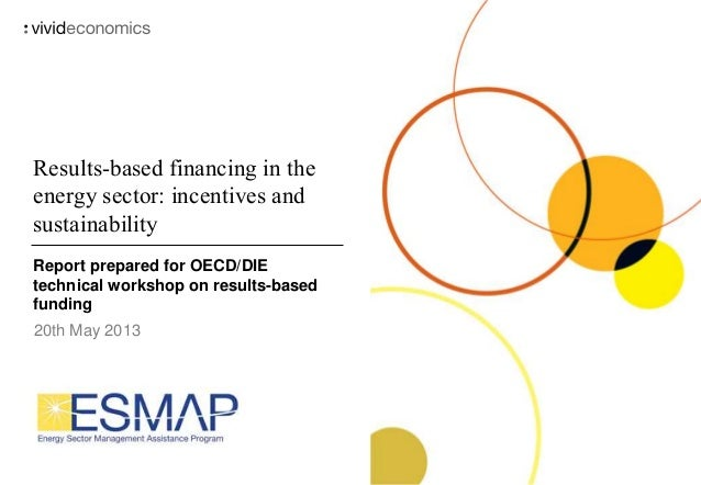 Results-based financing in the energy sector: incentives and sustainability Report prepared for OECD/DIE technical worksho...