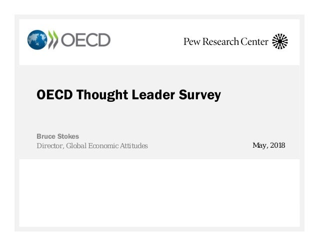 OECD Thought Leader Survey Bruce Stokes Director, Global Economic Attitudes May, 2018