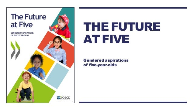 TheFuture at Five GENDERED ASPIRATIONS OFFIVE-YEAR-OLDS 1 THE FUTURE AT FIVE Gendered aspirations of five-year-olds