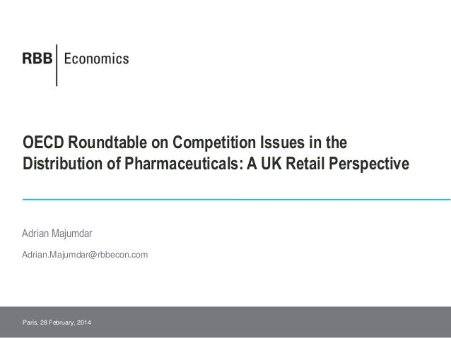 OECD Roundtable on Competition Issues in the Distribution of Pharmaceuticals: A UK Retail Perspective Adrian.Majumdar@rbbe...