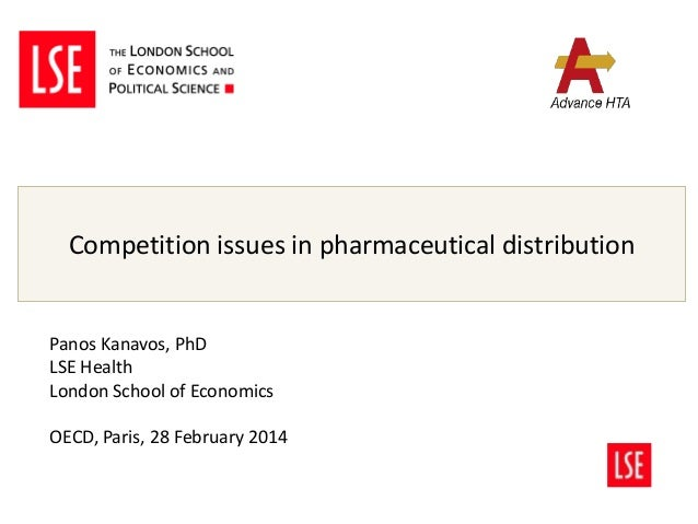 Competition issues in pharmaceutical distribution  Panos Kanavos, PhD LSE Health London School of Economics OECD, Paris, 2...