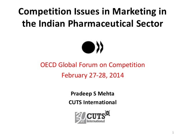 Competition Issues in Marketing in the Indian Pharmaceutical Sector  OECD Global Forum on Competition February 27-28, 2014...