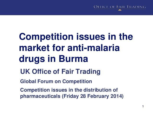 Competition issues in the market for anti-malaria drugs in Burma UK Office of Fair Trading Global Forum on Competition  Co...