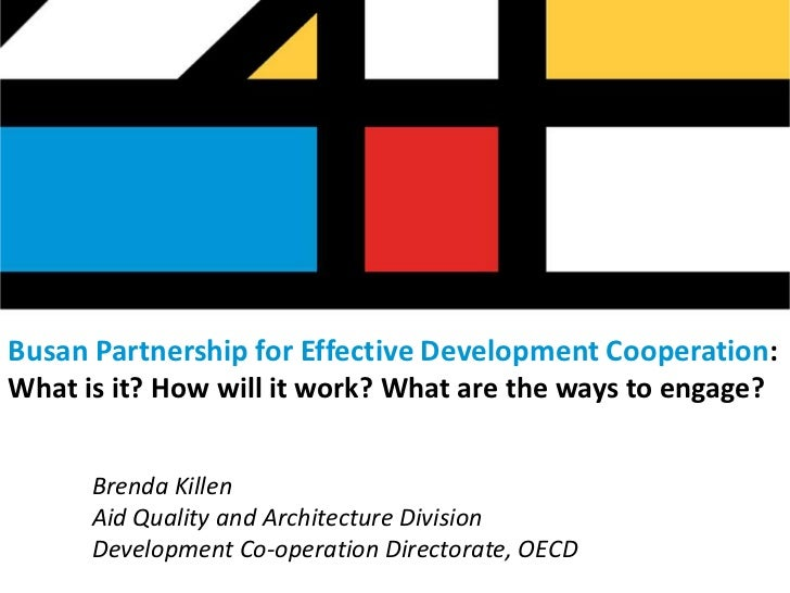 Busan Partnership for Effective Development Cooperation:What is it? How will it work? What are the ways to engage?      Br...