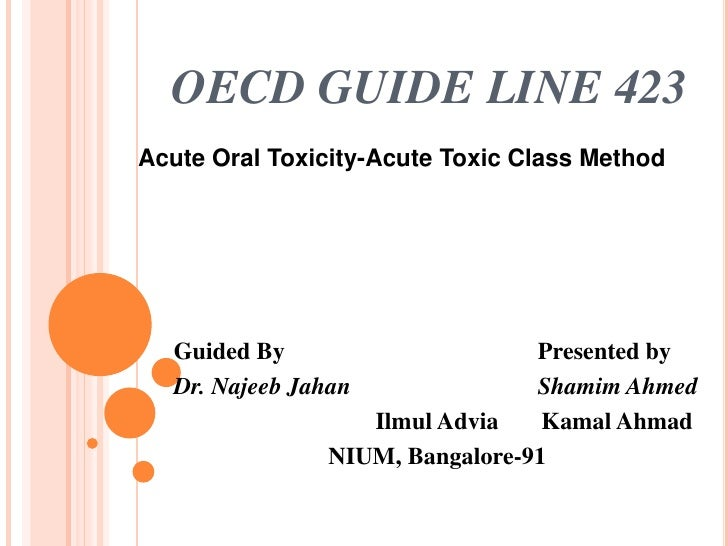OECD GUIDE LINE 423Acute Oral Toxicity-Acute Toxic Class Method  Guided By                     Presented by  Dr. Najeeb Ja...