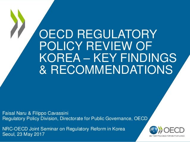 OECD REGULATORY POLICY REVIEW OF KOREA – KEY FINDINGS & RECOMMENDATIONS Faisal Naru & Filippo Cavassini Regulatory Policy ...