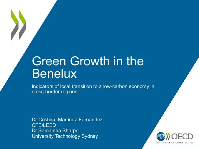 Green Growth in theBeneluxIndicators of local transition to a low-carbon economy incross-border regionsDr Cristina Martine...