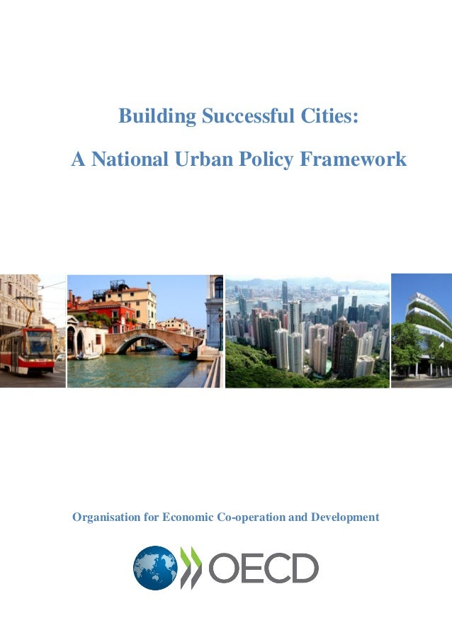 Building Successful Cities: A National Urban Policy Framework Organisation for Economic Co-operation and Development