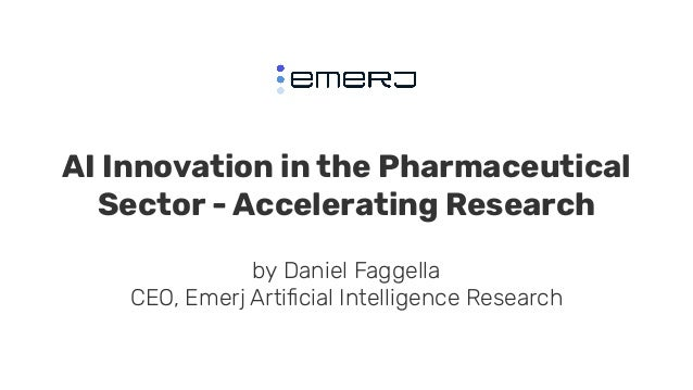 AI Innovation in the Pharmaceutical Sector - Accelerating Research by Daniel Faggella CEO, Emerj Artificial Intelligence Re...