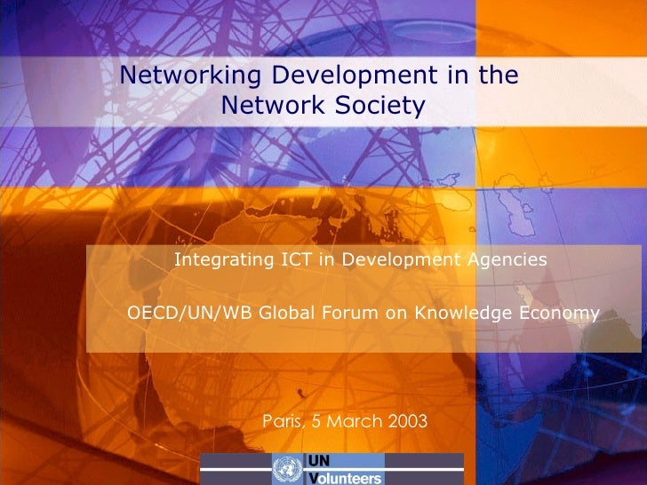 Networking Development in the  Network Society Integrating ICT in Development Agencies  OECD/UN/WB Global Forum on Knowled...