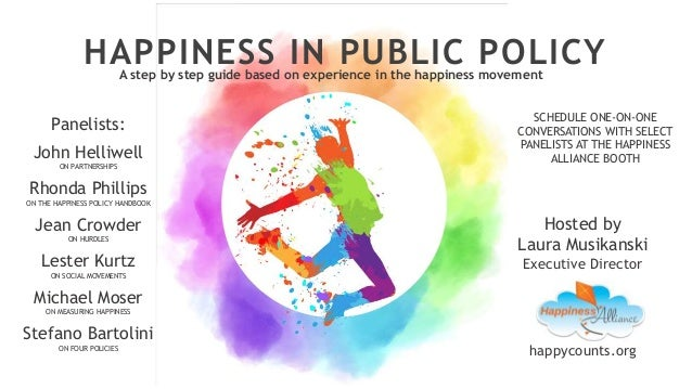 HAPPINESS IN PUBLIC POLICYA step by step guide based on experience in the happiness movement Hosted by Laura Musikanski Ex...