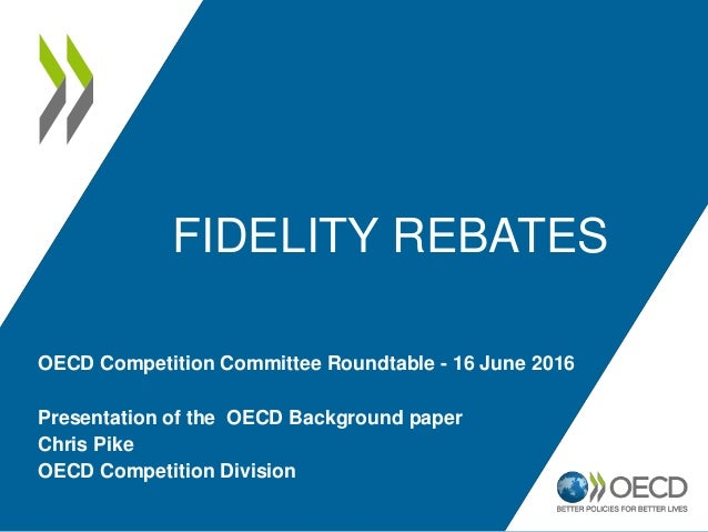 FIDELITY REBATES Presentation of the OECD Background paper Chris Pike OECD Competition Division OECD Competition Committee...