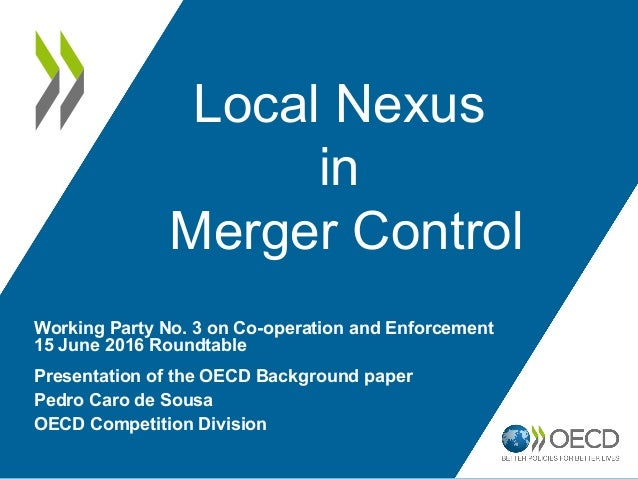 Local Nexus in Merger Control Presentation of the OECD Background paper Pedro Caro de Sousa OECD Competition Division Work...