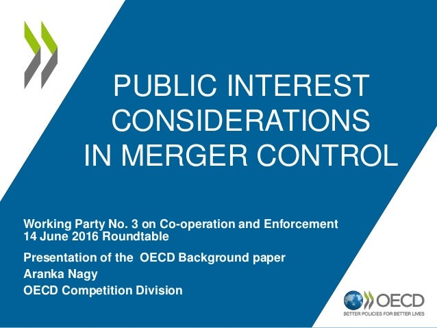 PUBLIC INTEREST CONSIDERATIONS IN MERGER CONTROL Presentation of the OECD Background paper Aranka Nagy OECD Competition Di...