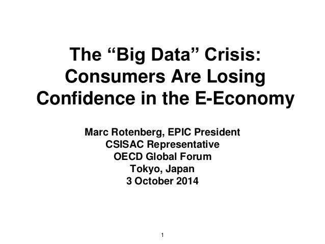 "The ""Big Data"" Crisis:  Consumers Are Losing  Confidence in the E-Economy  Marc Rotenberg, EPIC President  CSISAC Represen..."