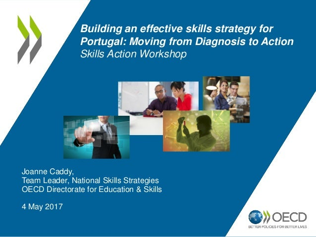 Joanne Caddy, Team Leader, National Skills Strategies OECD Directorate for Education & Skills 4 May 2017 Building an effec...
