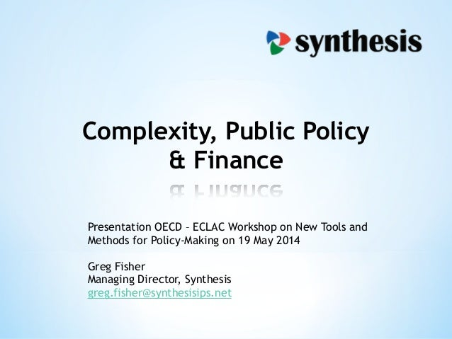 Complexity, Public Policy & Finance Presentation OECD – ECLAC Workshop on New Tools and Methods for Policy-Making on 19 Ma...