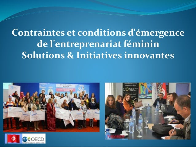 Contraintes et conditions d'émergence de l'entreprenariat féminin Solutions & Initiatives innovantes