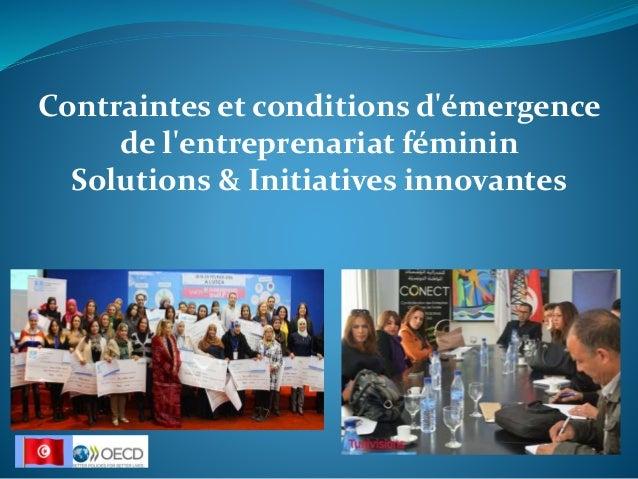 Contraintes et conditions d'émergence de l'entreprenariat féminin Solutions & Initiatives innovantes