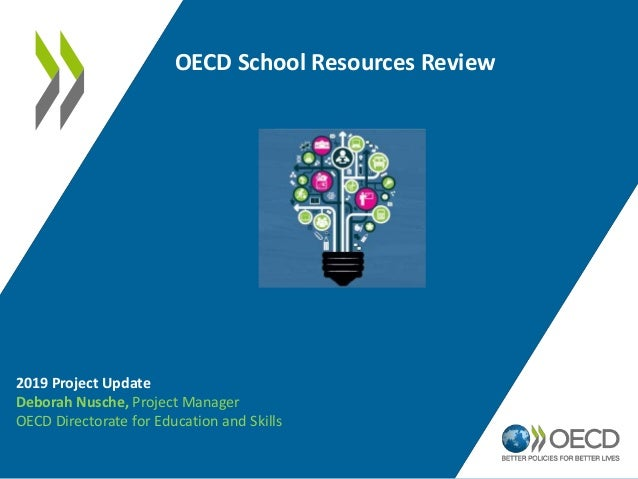 OECD School Resources Review 2019 Project Update Deborah Nusche, Project Manager OECD Directorate for Education and Skills