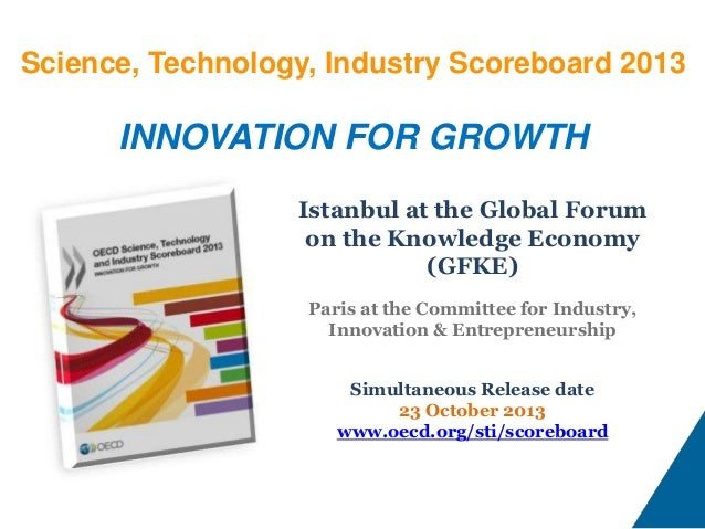 Science, Technology, Industry Scoreboard 2013  INNOVATION FOR GROWTH Istanbul at the Global Forum on the Knowledge Economy...