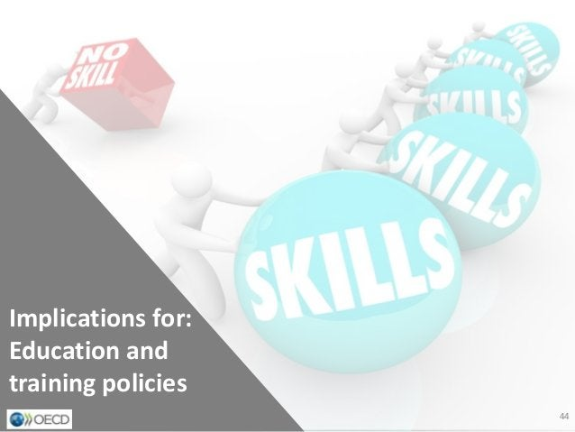 Implications for education and training policies Implications for: Education and training policies 44
