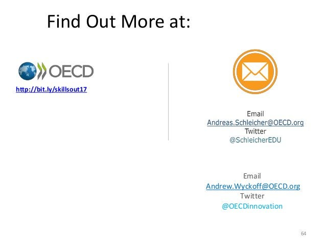 Find Out More at: http://bit.ly/skillsout17 64 Email Andrew.Wyckoff@OECD.org Twitter @OECDinnovation
