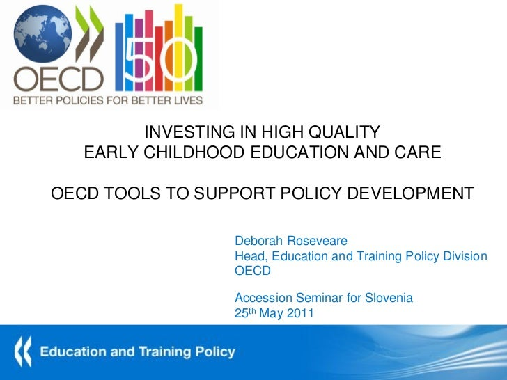 INVESTING IN HIGH QUALITY   EARLY CHILDHOOD EDUCATION AND CAREOECD TOOLS TO SUPPORT POLICY DEVELOPMENT                 Deb...