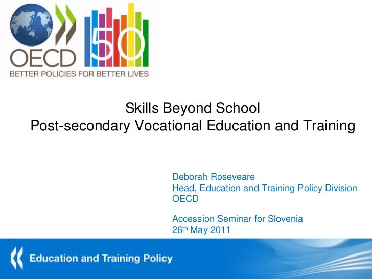 Skills Beyond SchoolPost-secondary Vocational Education and Training                    Deborah Roseveare                 ...