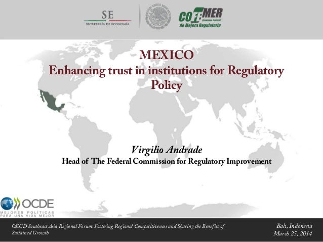 MEXICO Enhancing trust in institutions for Regulatory Policy Virgilio Andrade Head of The Federal Commission for Regulator...