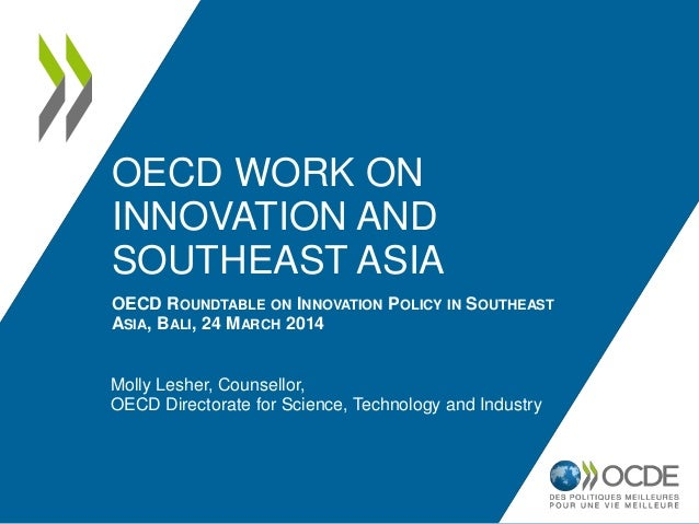 OECD WORK ON INNOVATION AND SOUTHEAST ASIA OECD ROUNDTABLE ON INNOVATION POLICY IN SOUTHEAST ASIA, BALI, 24 MARCH 2014 Mol...