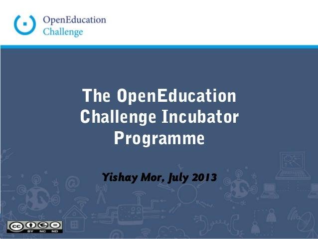 The OpenEducation Challenge Incubator Programme Yishay Mor, July 2013