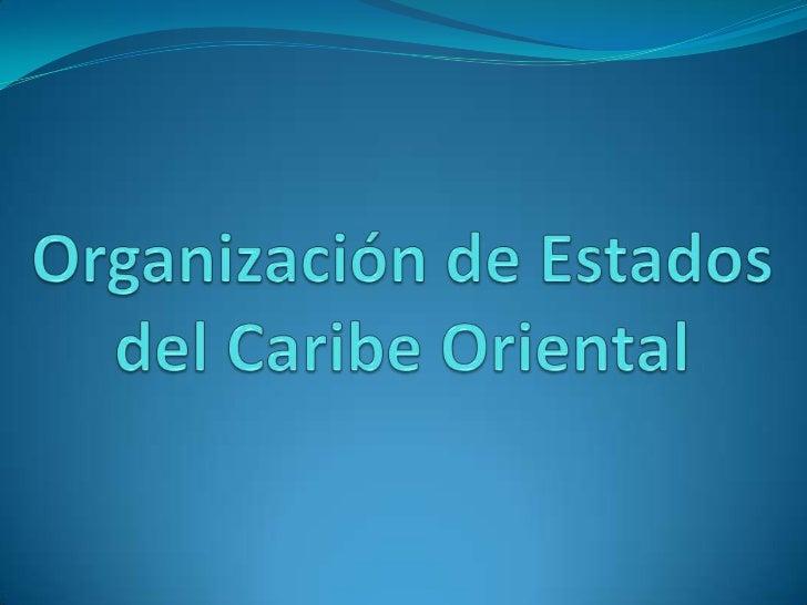 La Organización de Estados del Caribe Oriental(en inglés: Organization of Eastern Caribbean States,OECS) es un organismo r...