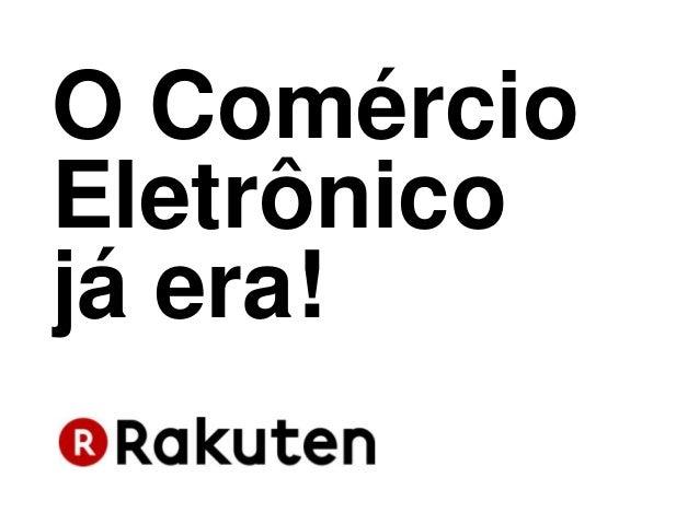 O Comércio Eletrônico já era!