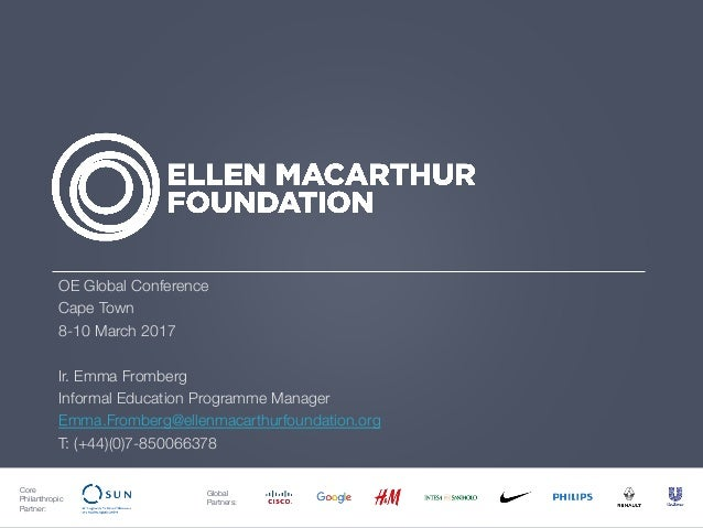 Core Philanthropic Partner: Global Partners: OE Global Conference Cape Town 8-10 March 2017 Ir. Emma Fromberg Informal Edu...