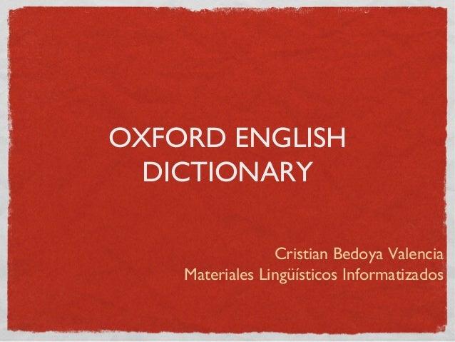 OXFORD ENGLISH DICTIONARY Cristian Bedoya Valencia Materiales Lingüísticos Informatizados