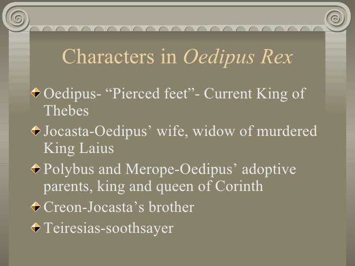 characteristics of king oedipus Oedipus the king, analysis download  in oedipus the king, oedipus is a seeker of  he begins to conclude that all the characteristics of the murderer and the.