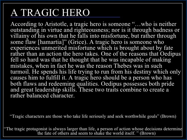 oedipus tragic hero How sophocles' oedipus exemplifies or refutes aristotle's definition of a tragic hero introduction the purpose of this study is to expand the boundaries of our.