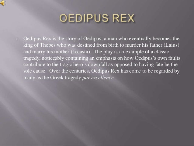 the fall of the male hero in oedipus rex by sophocles Oedipus rex by sophocles – famous for his oedipus trilogy: oedipus rex characteristics of a tragic hero must have a fall from greatness.
